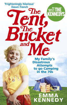 The Tent, the Bucket and Me by Emma Kennedy