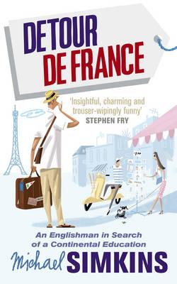 Detour De France: An Englishman in Search of a Continental Education by Michael Simkins