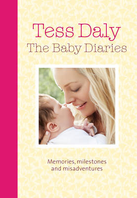 The Baby Diaries: Memories, Milestones and Misadventures by Tess Daly