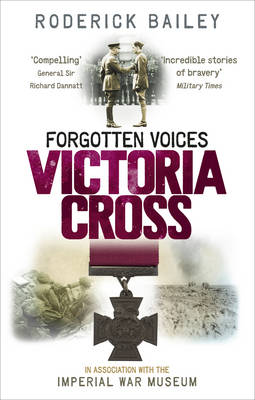Forgotten Voices of the Victoria Cross by Roderick Bailey, Imperial War Museum (Great Britain)