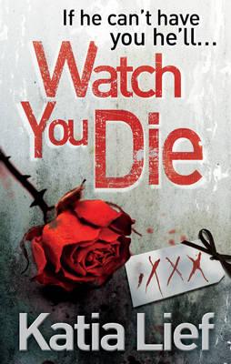 Watch You Die by Katia Lief