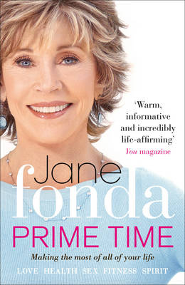 Prime Time Love, Health, Sex, Fitness, Friendship, Spirit; Making the Most of All of Your Life by Jane Fonda