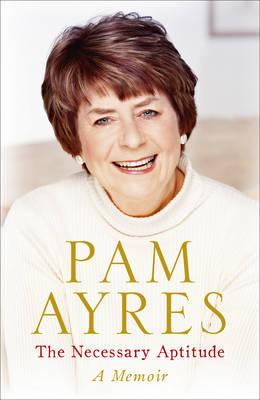 The Necessary Aptitude : A Memoir by Pam Ayres