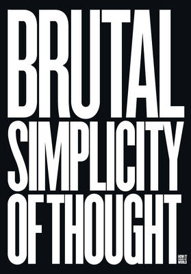 Brutal Simplicity of Thought How it Changed the World by Lord Saatchi, Maurice Nathan Saatchi, Maurice Nathan Saatchi
