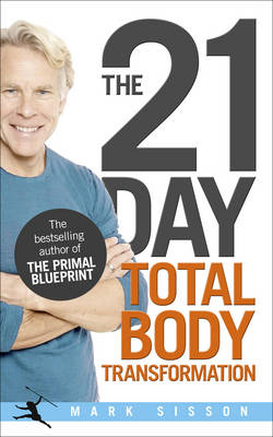 21 Day Total Body Transformation A Complete Step-by-step Gene Reprogramming Action Plan by Mark Sisson