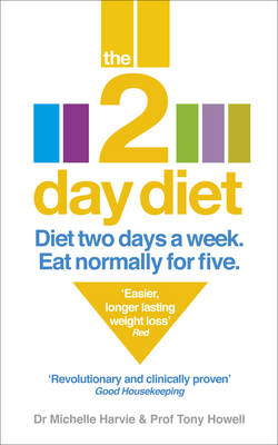 The 2-day Diet Diet Two Days a Week. Eat Normally for Five. by Michelle Harvie, Tony Howell