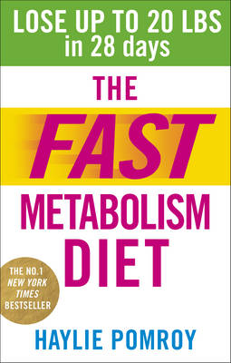 The Fast Metabolism Diet Lose Up to 20 Pounds in 28 Days: Eat More Food & Lose More Weight by Haylie Pomroy