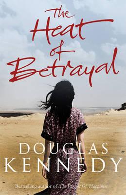The Heat of Betrayal by Douglas Kennedy
