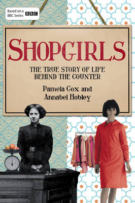 Shopgirls The True Story of Life Behind the Counter by Dr. Pamela Cox, Annabel Hobley
