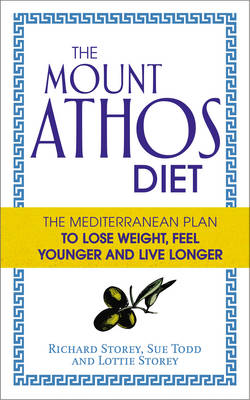 The Mount Athos Diet The Mediterranean Plan to Lose Weight, Feel Younger and Live Longer by Richard Storey, Sue Todd, Lottie Storey