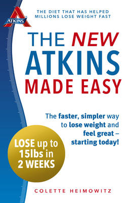 The New Atkins Made Easy The Faster, Simpler Way to Lose Weight and Feel Great - Starting Today! by Colette Heimowitz