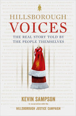 Hillsborough Voices The Real Story Told by the People Themselves by Kevin Sampson, Hillsborough Justice Campaign