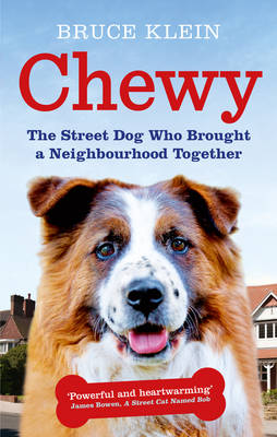 Chewy The Street Dog who Brought a Neighbourhood Together by Bruce Klein