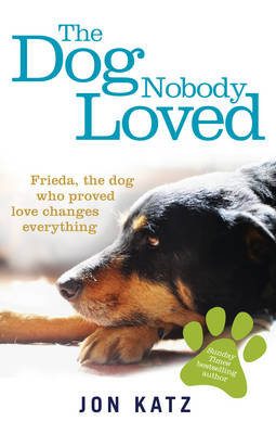 The Dog Nobody Loved by Jon Katz