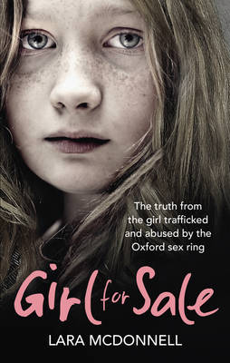 Girl for Sale The Shocking True Story from the Girl Trafficked and Abused by Oxford's Evil Sex Ring by