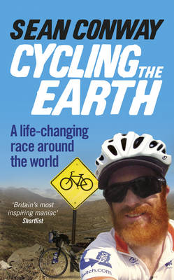 Cycling the Earth A Life-Changing Race Around the World by Sean Conway