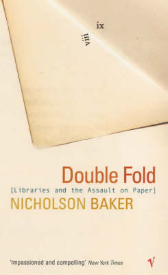 Double Fold Libraries and the Assault on Paper by Nicholson Baker