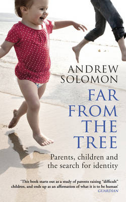 Far from the Tree Parents, Children and the Search for Identity by Andrew Solomon