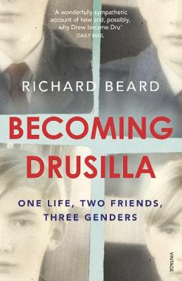 Becoming Drusilla One Life, Two Friends, Three Genders by Richard Beard