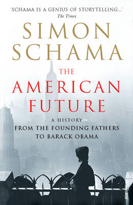 The American Future: A History from the Founding Fathers to Barack Obama by Simon Schama