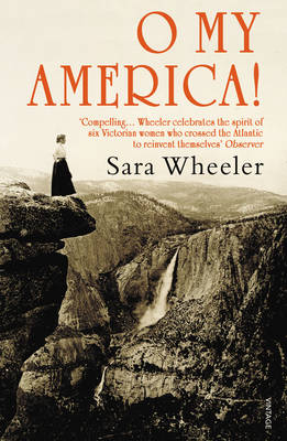 O My America! Second Acts in a New World by Sara Wheeler