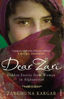 Dear Zari: Hidden Stories from Women of Afghanistan by Zarghuna Kargar