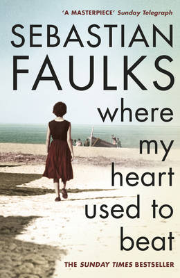 Where My Heart Used to Beat by Sebastian Faulks