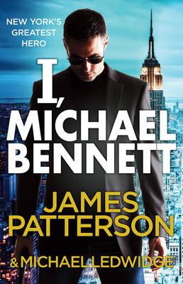 I, Michael Bennett (Michael Bennett 5) by James Patterson