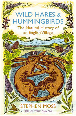 Wild Hares and Hummingbirds The Natural History of an English Village by Stephen Moss