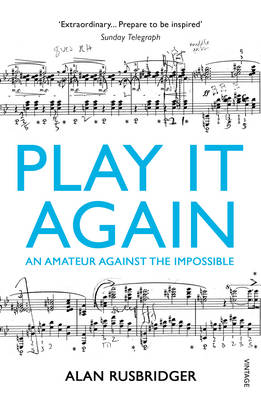 Play it Again An Amateur Against the Impossible by Alan Rusbridger