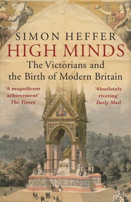High Minds The Victorians and the Birth of Modern Britain by Simon Heffer