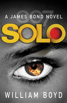 Solo A James Bond Novel by William Boyd