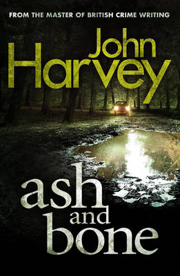 Ash and Bone by John Harvey