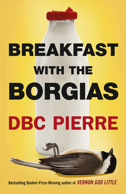 Breakfast with the Borgias by D. B. C. Pierre