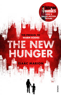 The New Hunger The Prequel to Warm Bodies by Isaac Marion