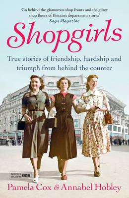 Shopgirls True Stories of Friendship, Triumph and Hardship from Behind the Counter by Dr. Pamela Cox, Annabel Hobley