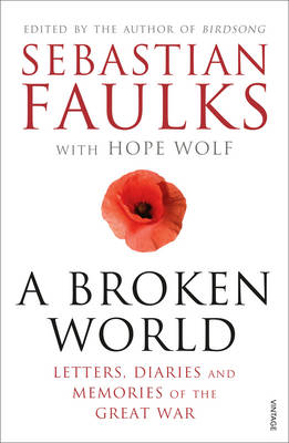 A Broken World Letters, Diaries and Memories of the Great War by Sebastian Faulks