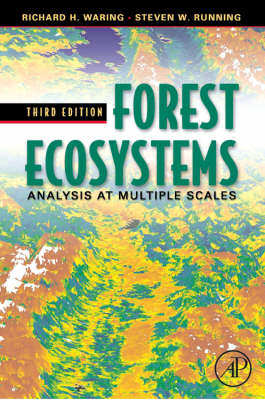 Forest Ecosystems Analysis at Multiple Scales by Richard H. (Oregon State University, Corvallis, U.S.A.) Waring, Steven W. (University of Montana, Missoula, U.S.A.) Running