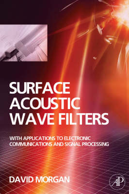 Surface Acoustic Wave Filters With Applications to Electronic Communications and Signal Processing by David Morgan