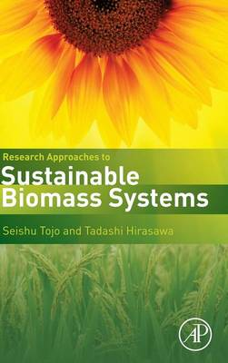 Research Approaches to Sustainable Biomass Systems by Seishu Tojo, Tadashi Hirasawa