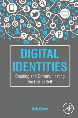 Digital Identities Creating and Communicating the Online Self by Rob (Discipline Chair, Media and Communication Associate Professor, School of Social Sciences, The University of Western Cover