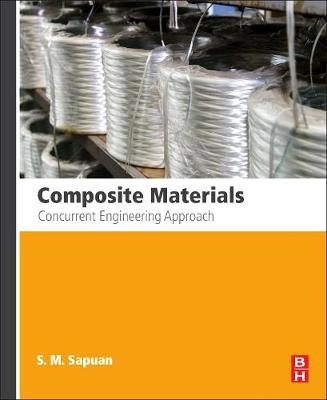 Composite Materials Concurrent Engineering Approach by S.M. (Head, Composites Technology Research Program, Department of Mechanical and Manufacturing Engineering, Universiti  Sapuan