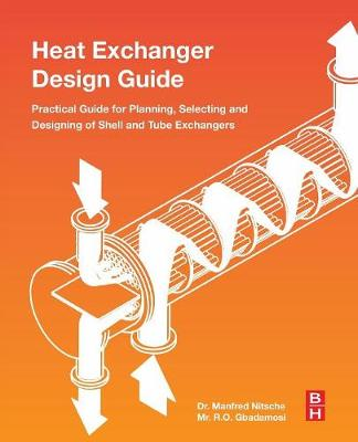 Heat Exchanger Design Guide A Practical Guide for Planning, Selecting and Designing of Shell and Tube Exchangers by Raji Olayiwola Gbadamosi, Manfred Nitsche