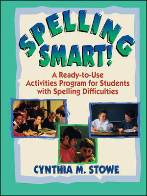 Spelling Smart! A Ready-to-Use Activities Program for Students with Spelling Difficulties by Cynthia M. Stowe