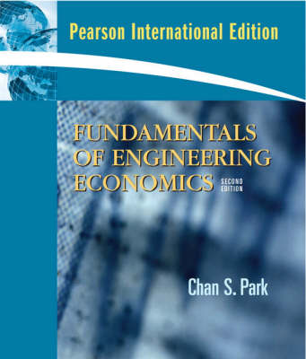 Fundamentals of Engineering Economics International Version by Chan S. Park