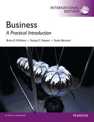 Business A Practical Introduction by Brian K. Williams, Stacey C. Sawyer, Susan Berston