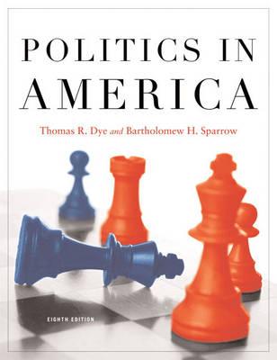 Politics in America by Thomas R. Dye, Bartholomew Sparrow