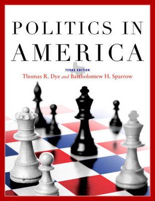 Politics in America, Texas Edition by Thomas R. Dye, Bartholomew Sparrow, L. Tucker Gibson, Clay Robison