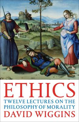 Ethics Twelve Lectures on the Philosophy of Morality by David Wiggins