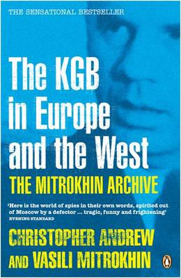 The Mitrokhin Archive The KGB in Europe and the West by Christopher Andrew, Vasili Mitrokhin